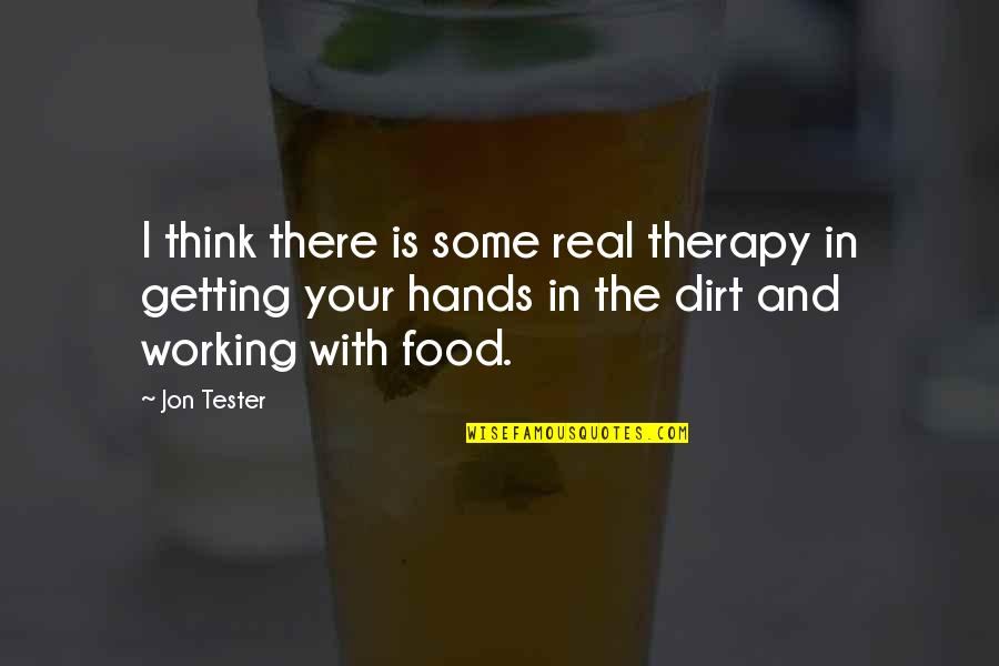 I'm Getting There Quotes By Jon Tester: I think there is some real therapy in
