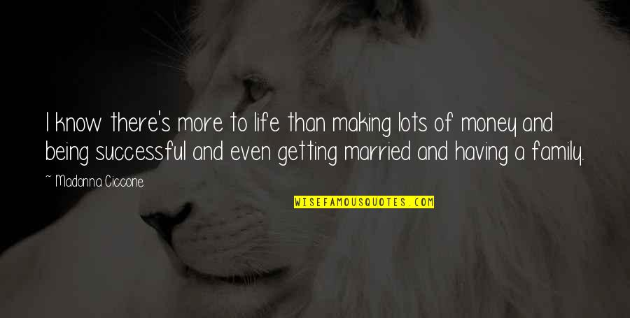 I'm Getting There Quotes By Madonna Ciccone: I know there's more to life than making