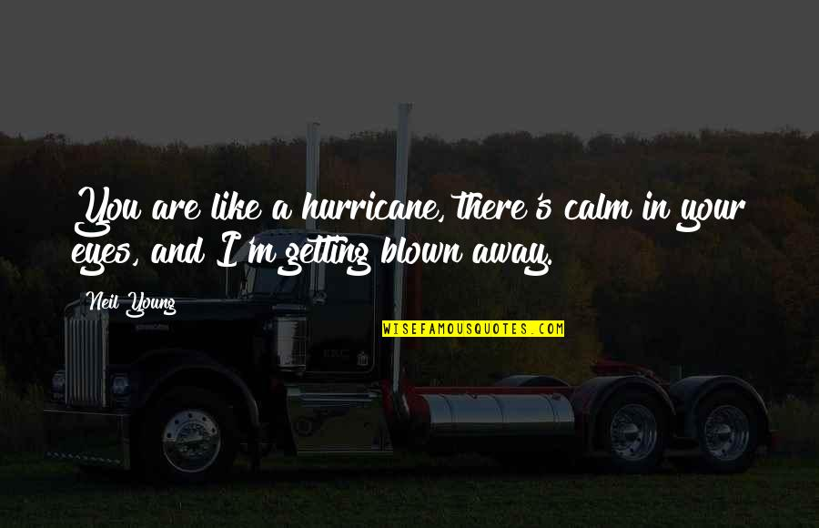 I'm Getting There Quotes By Neil Young: You are like a hurricane, there's calm in