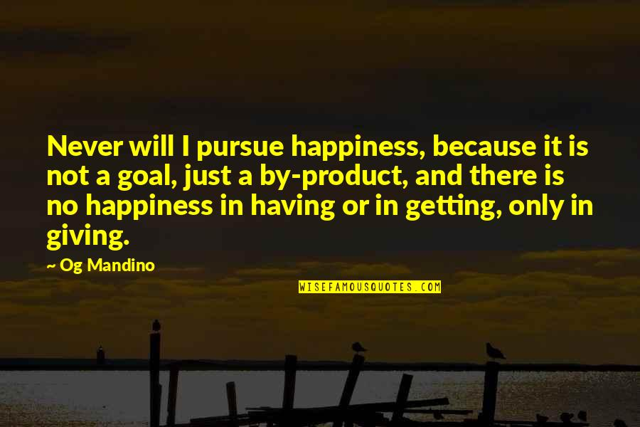 I'm Getting There Quotes By Og Mandino: Never will I pursue happiness, because it is