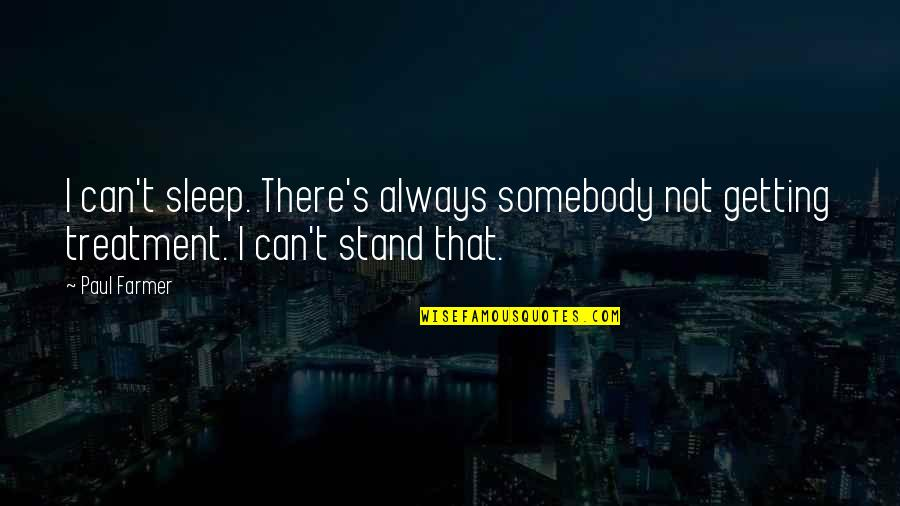 I'm Getting There Quotes By Paul Farmer: I can't sleep. There's always somebody not getting