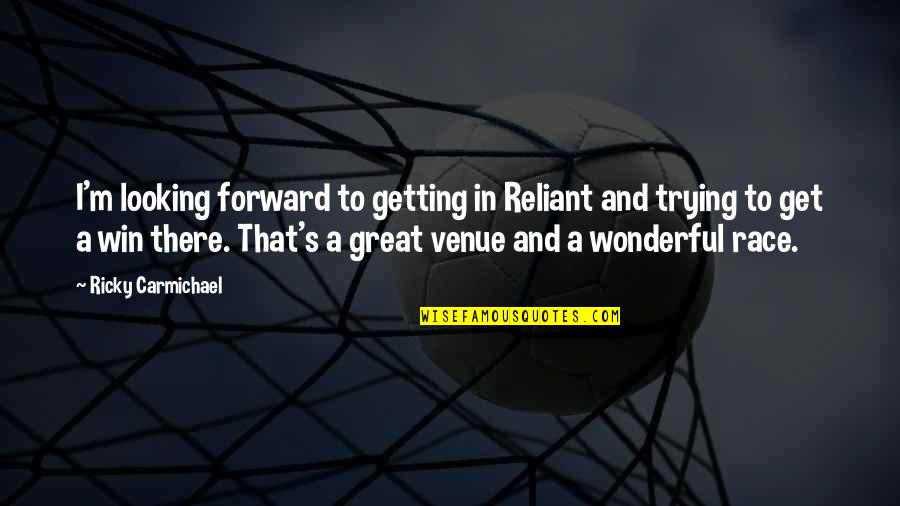 I'm Getting There Quotes By Ricky Carmichael: I'm looking forward to getting in Reliant and