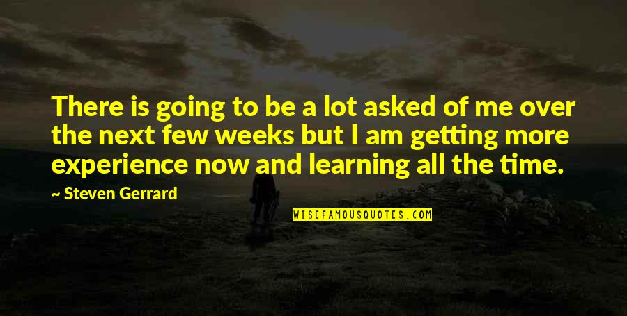 I'm Getting There Quotes By Steven Gerrard: There is going to be a lot asked