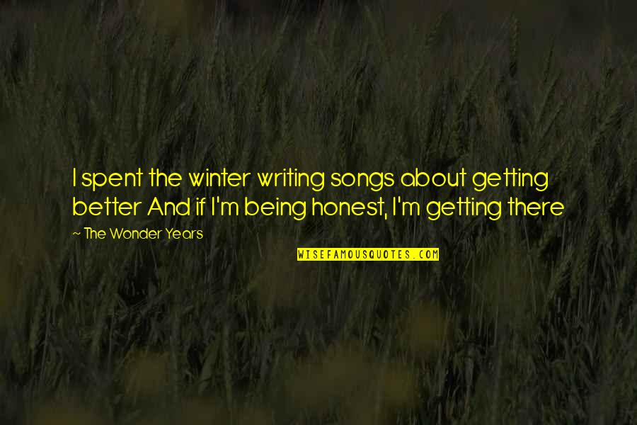 I'm Getting There Quotes By The Wonder Years: I spent the winter writing songs about getting