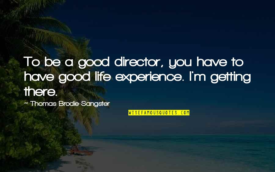 I'm Getting There Quotes By Thomas Brodie-Sangster: To be a good director, you have to