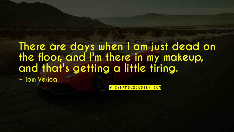 I'm Getting There Quotes By Tom Verica: There are days when I am just dead