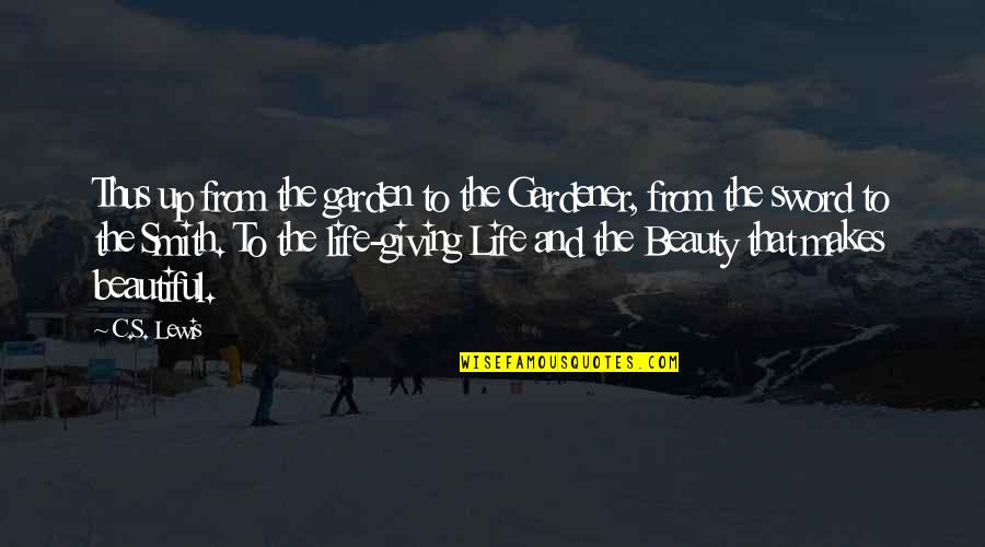 I'm Giving Up On Life Quotes By C.S. Lewis: Thus up from the garden to the Gardener,