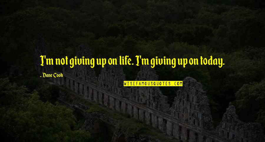 I'm Giving Up On Life Quotes By Dane Cook: I'm not giving up on life. I'm giving