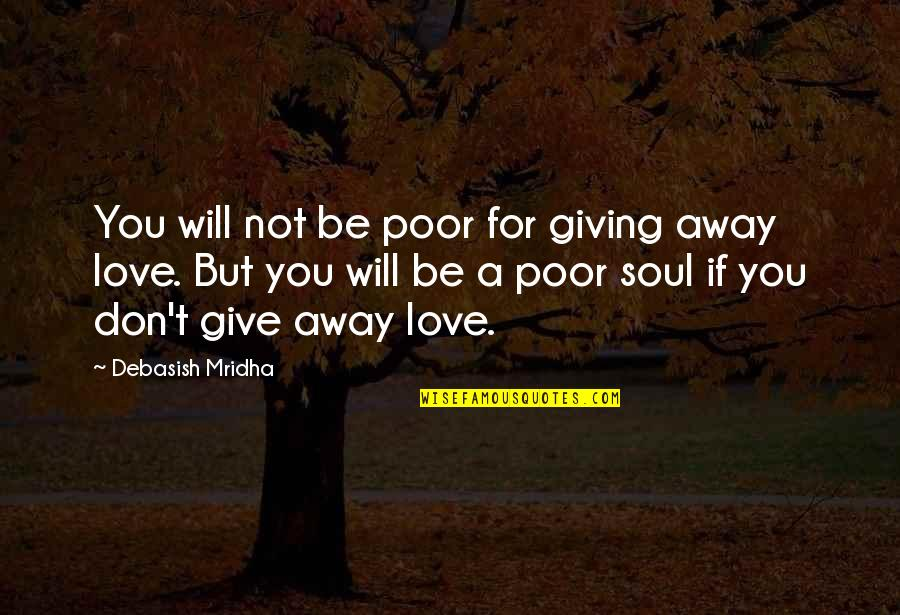 I'm Giving Up On Life Quotes By Debasish Mridha: You will not be poor for giving away