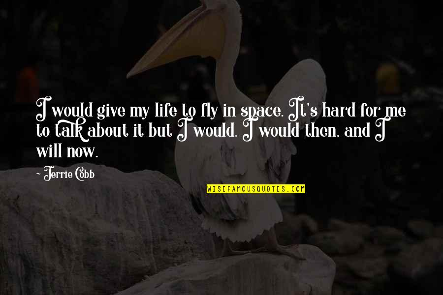 I'm Giving Up On Life Quotes By Jerrie Cobb: I would give my life to fly in