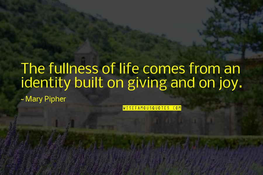 I'm Giving Up On Life Quotes By Mary Pipher: The fullness of life comes from an identity