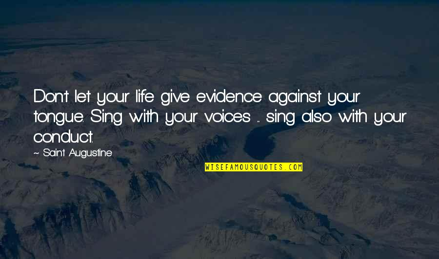 I'm Giving Up On Life Quotes By Saint Augustine: Don't let your life give evidence against your