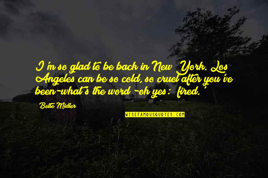 I'm Glad You're Back Quotes By Bette Midler: I'm so glad to be back in New