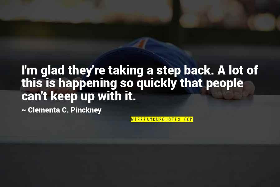 I'm Glad You're Back Quotes By Clementa C. Pinckney: I'm glad they're taking a step back. A