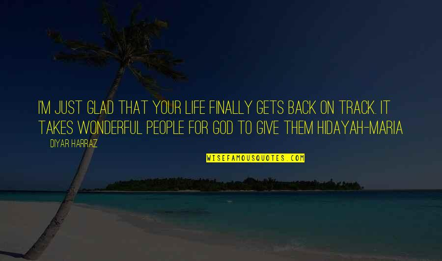 I'm Glad You're Back Quotes By Diyar Harraz: I'm just glad that your life finally gets