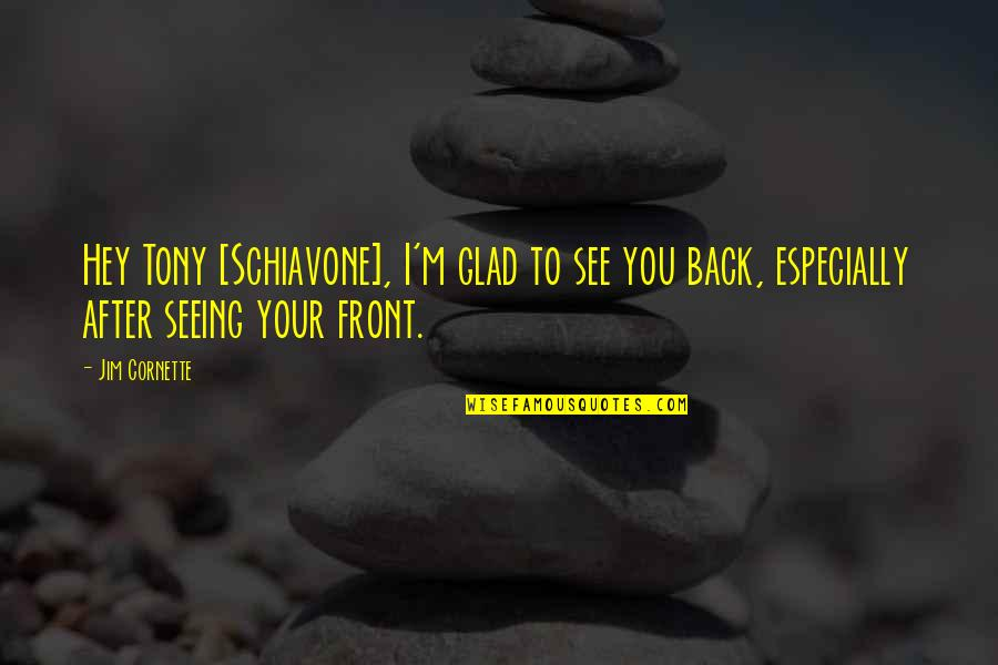 I'm Glad You're Back Quotes By Jim Cornette: Hey Tony [Schiavone], I'm glad to see you
