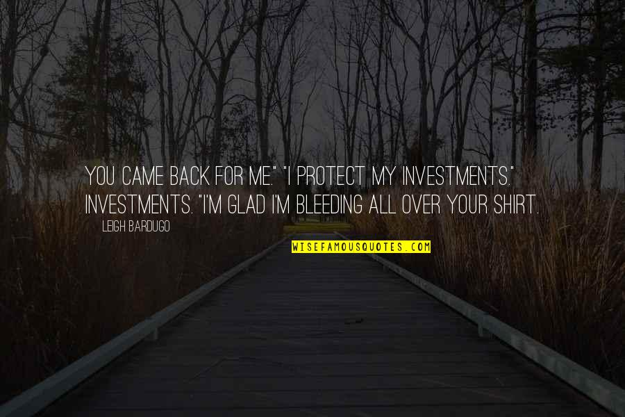 "I'm Glad You're Back Quotes By Leigh Bardugo: You came back for me."" ""I protect my"