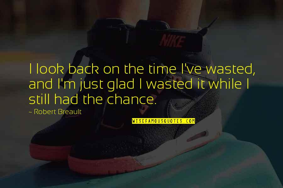 I'm Glad You're Back Quotes By Robert Breault: I look back on the time I've wasted,