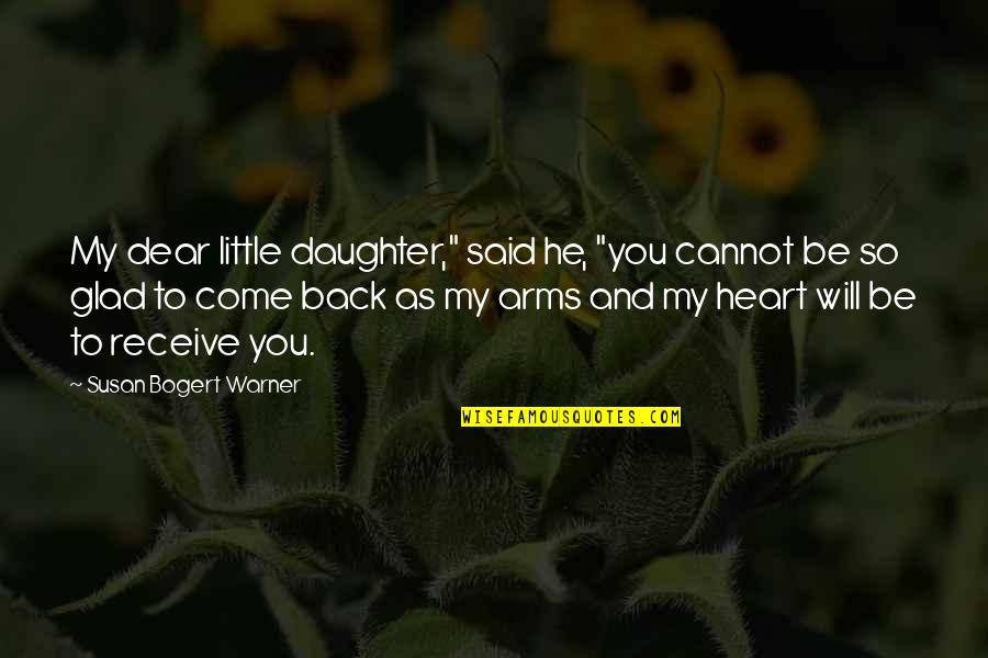 "I'm Glad You're Back Quotes By Susan Bogert Warner: My dear little daughter,"" said he, ""you cannot"