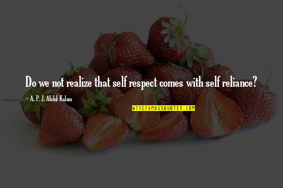 Im God Gifted Quotes By A. P. J. Abdul Kalam: Do we not realize that self respect comes