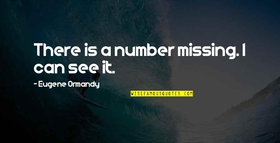 Im God Gifted Quotes By Eugene Ormandy: There is a number missing. I can see