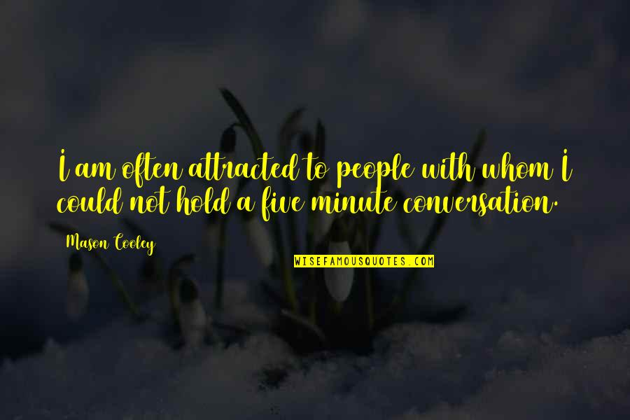 Im God Gifted Quotes By Mason Cooley: I am often attracted to people with whom