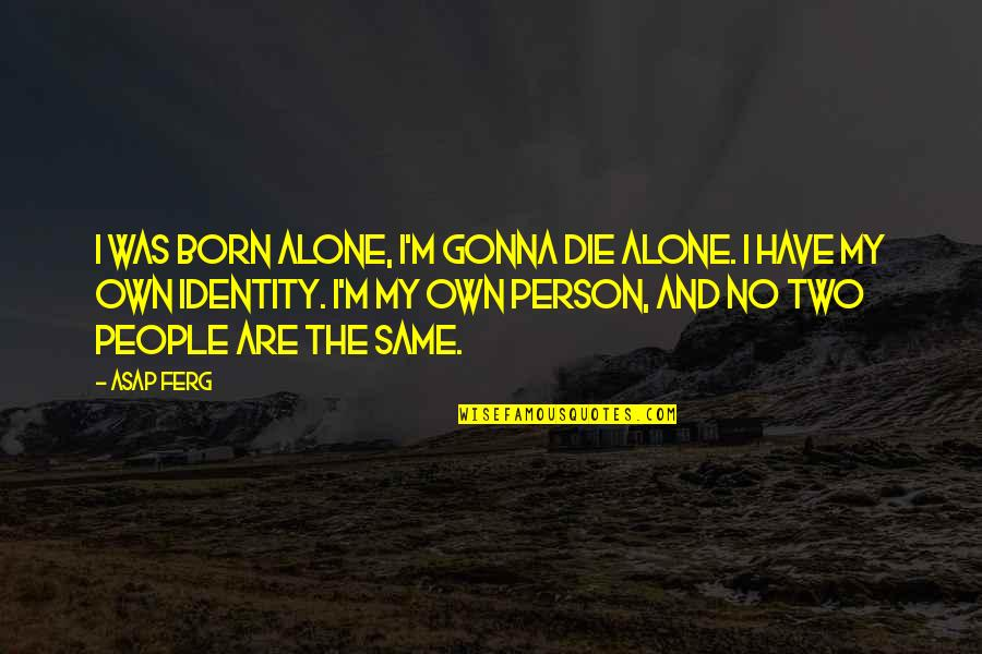 I'm Gonna Die Alone Quotes By ASAP Ferg: I was born alone, I'm gonna die alone.