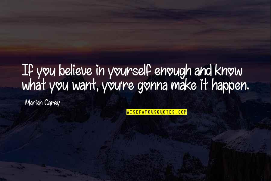 I'm Gonna Make It Happen Quotes By Mariah Carey: If you believe in yourself enough and know