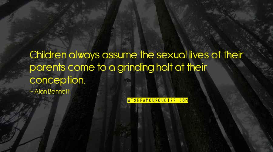 I'm Grinding Quotes By Alan Bennett: Children always assume the sexual lives of their