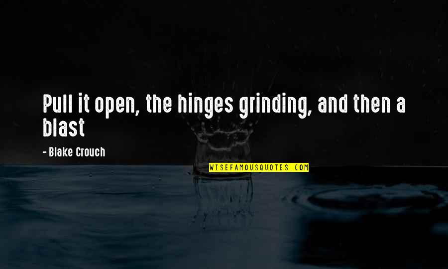 I'm Grinding Quotes By Blake Crouch: Pull it open, the hinges grinding, and then