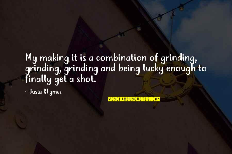 I'm Grinding Quotes By Busta Rhymes: My making it is a combination of grinding,