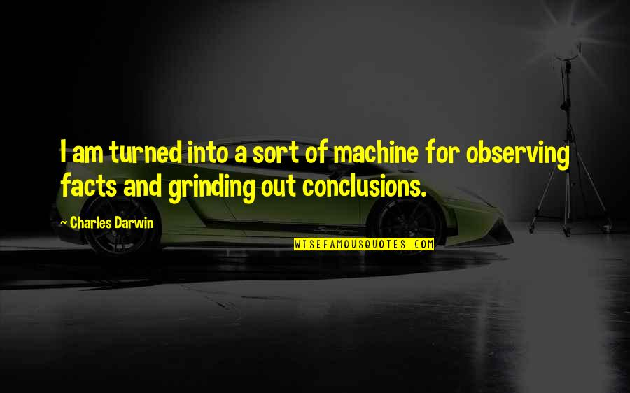 I'm Grinding Quotes By Charles Darwin: I am turned into a sort of machine