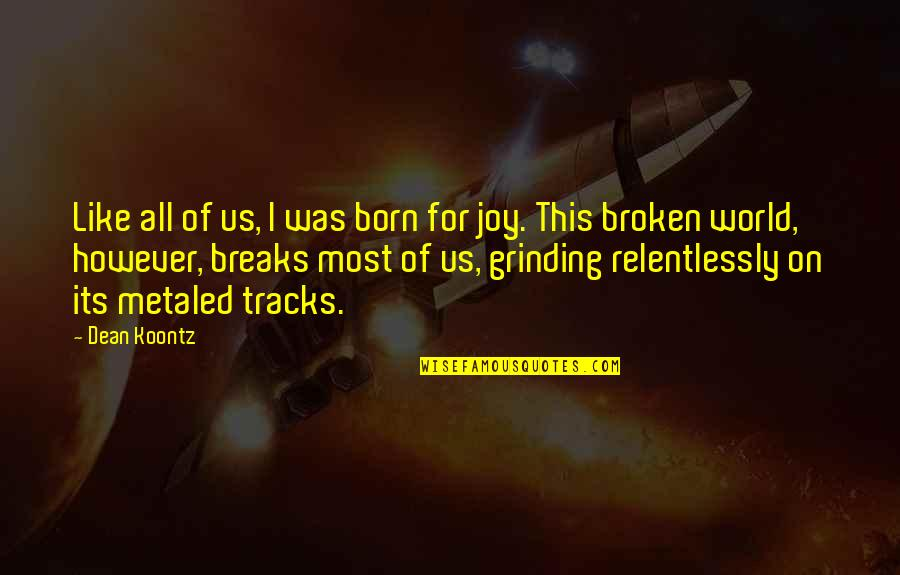 I'm Grinding Quotes By Dean Koontz: Like all of us, I was born for