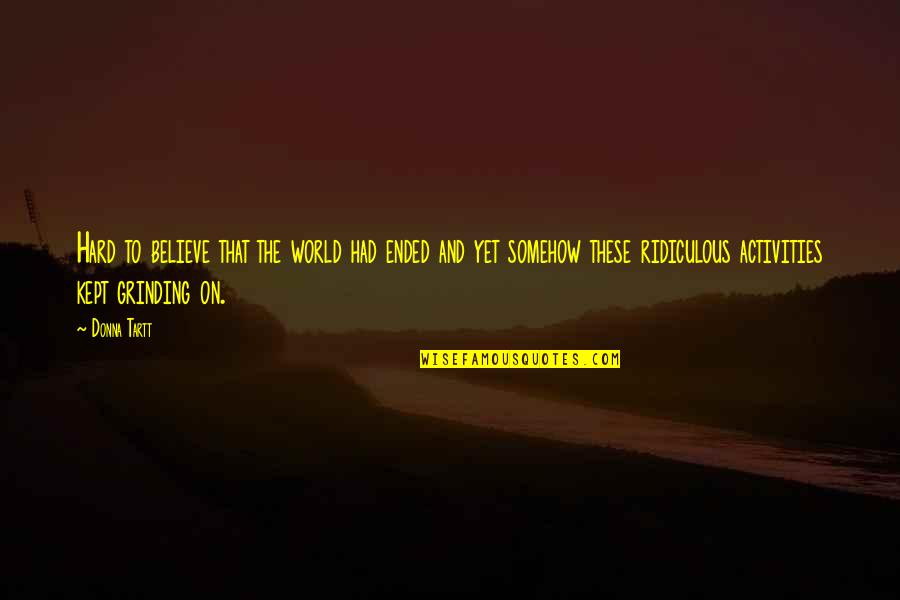 I'm Grinding Quotes By Donna Tartt: Hard to believe that the world had ended