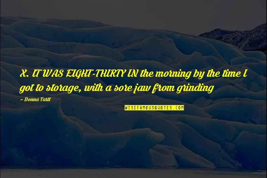 I'm Grinding Quotes By Donna Tartt: X. IT WAS EIGHT-THIRTY IN the morning by