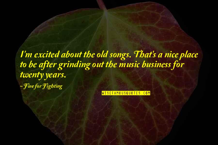 I'm Grinding Quotes By Five For Fighting: I'm excited about the old songs. That's a