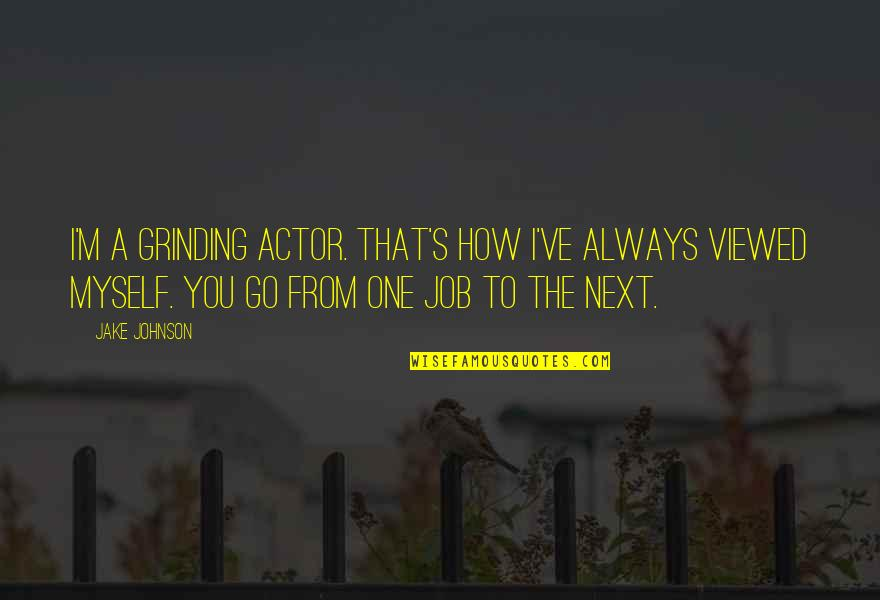 I'm Grinding Quotes By Jake Johnson: I'm a grinding actor. That's how I've always