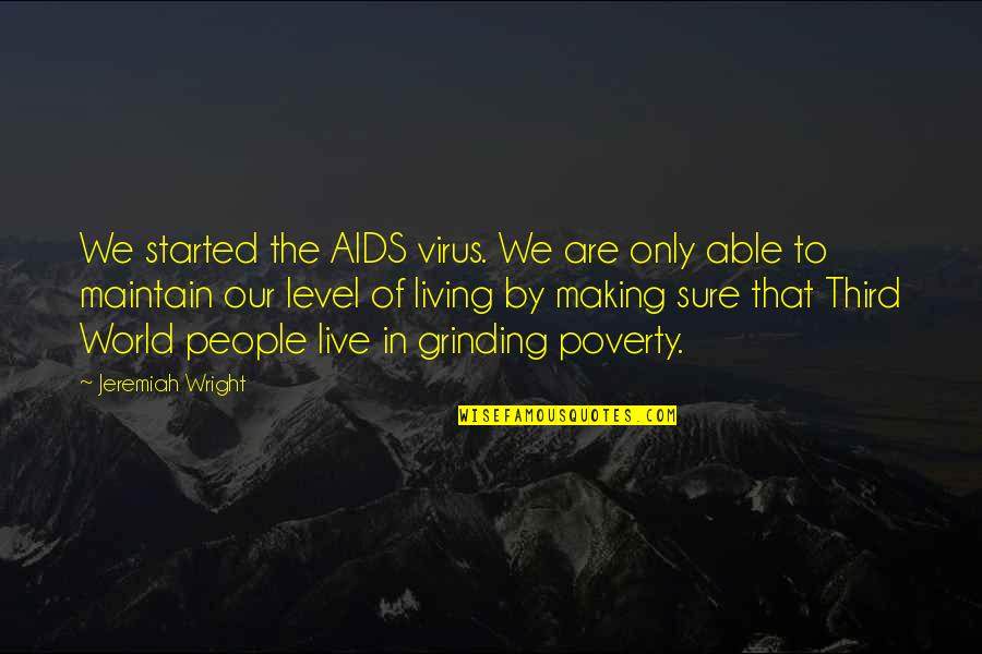 I'm Grinding Quotes By Jeremiah Wright: We started the AIDS virus. We are only