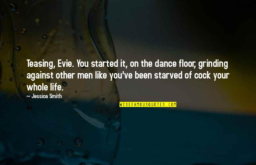 I'm Grinding Quotes By Jessica Smith: Teasing, Evie. You started it, on the dance