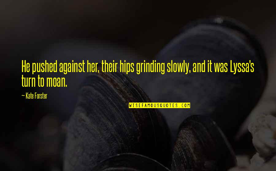 I'm Grinding Quotes By Kate Forster: He pushed against her, their hips grinding slowly,
