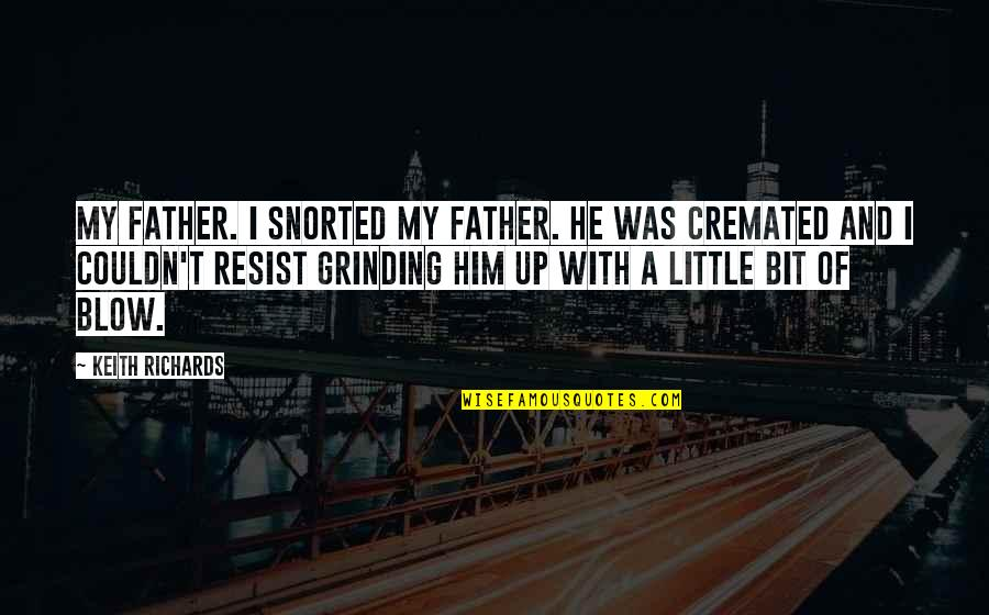 I'm Grinding Quotes By Keith Richards: My father. I snorted my father. He was