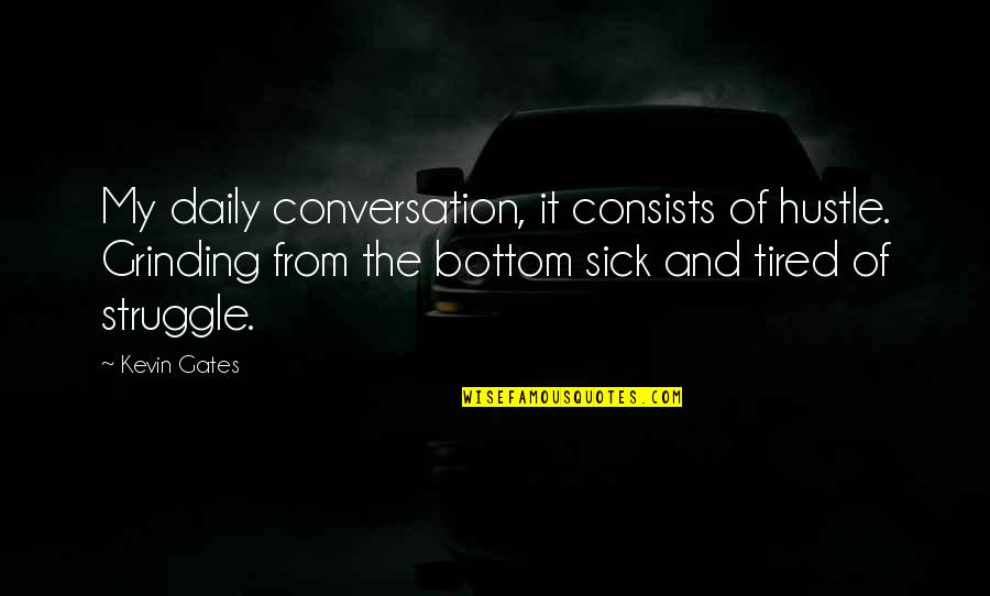 I'm Grinding Quotes By Kevin Gates: My daily conversation, it consists of hustle. Grinding