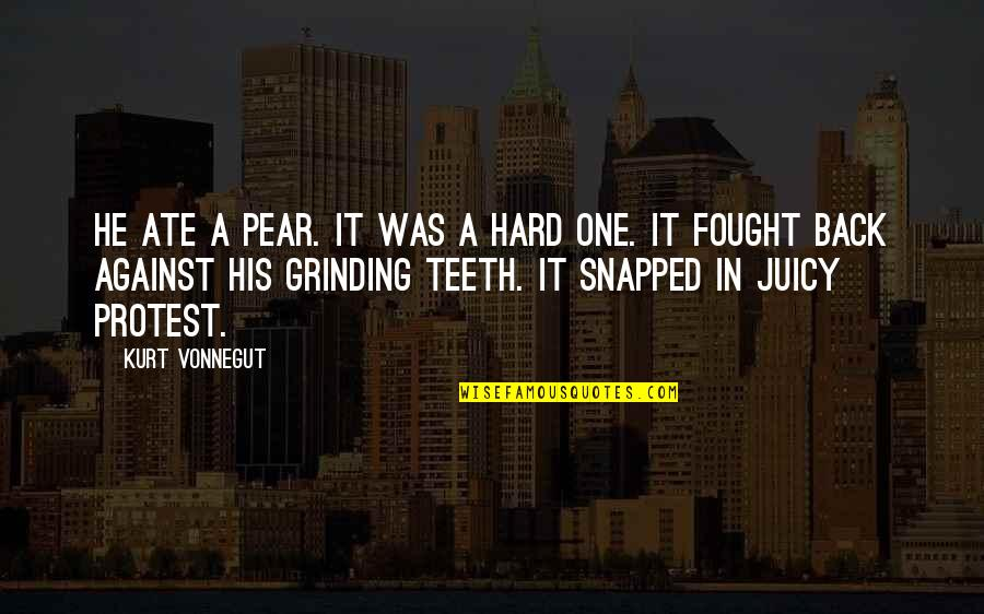 I'm Grinding Quotes By Kurt Vonnegut: He ate a pear. It was a hard