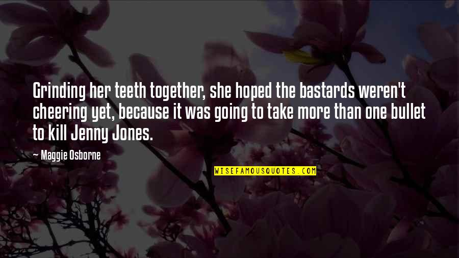 I'm Grinding Quotes By Maggie Osborne: Grinding her teeth together, she hoped the bastards