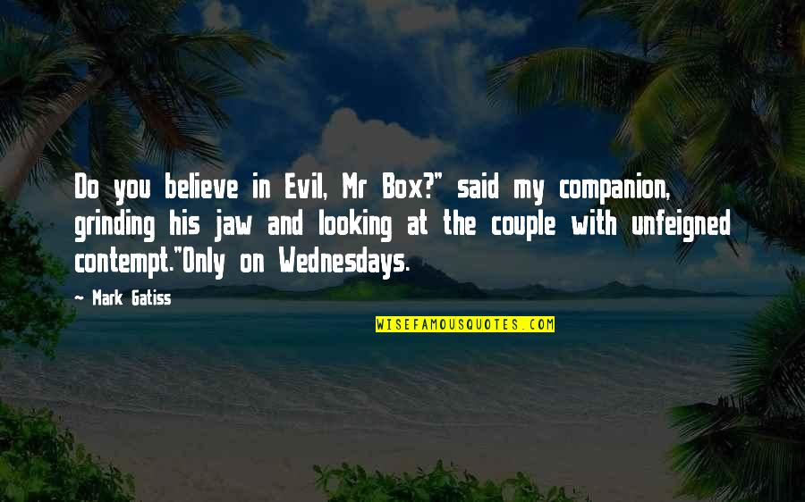 """I'm Grinding Quotes By Mark Gatiss: Do you believe in Evil, Mr Box?"""" said"""