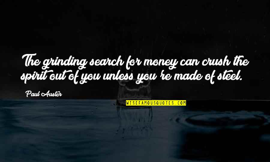 I'm Grinding Quotes By Paul Auster: The grinding search for money can crush the