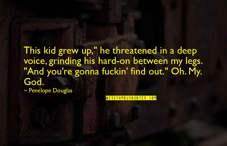 """I'm Grinding Quotes By Penelope Douglas: This kid grew up,"""" he threatened in a"""