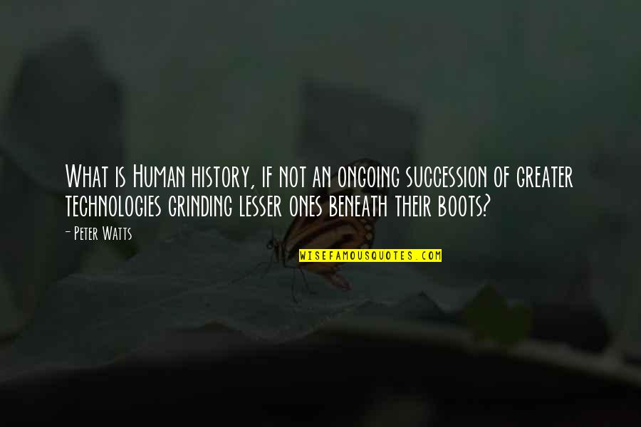 I'm Grinding Quotes By Peter Watts: What is Human history, if not an ongoing