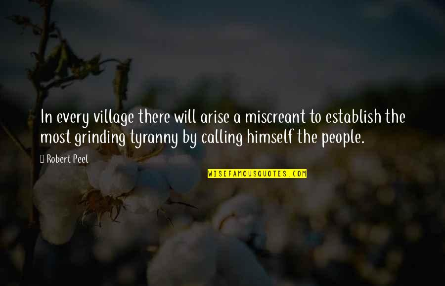 I'm Grinding Quotes By Robert Peel: In every village there will arise a miscreant