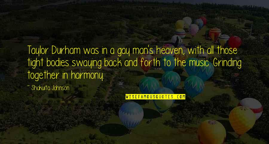 I'm Grinding Quotes By Shakuita Johnson: Taylor Durham was in a gay man's heaven,